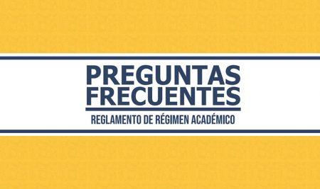Preguntas Frecuentes sobre el nuevo Reglamento de Régimen Académico